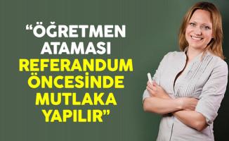 Öğretmen Ataması Referandum Öncesi Mutlaka Yapılır