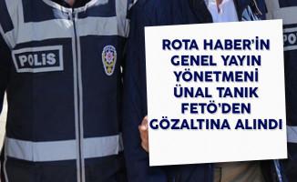 Rota Haber'in Genel Yayın Yönetmeni Ünal Tanık FETÖ'den Gözaltına Alındı