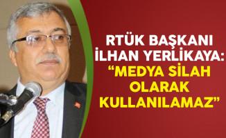 RTÜK Başkanı İlhan Yerlikaya: Medya Silah Olarak Kullanılamaz