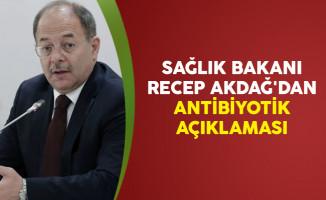 Sağlık Bakanı Recep Akdağ'dan Antibiyotik Açıklaması