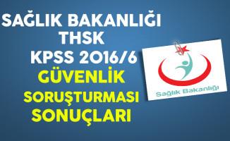 Sağlık Bakanlığı THSK KPSS 2016/6 Güvenlik Soruşturması Sonuçları Açıklandı