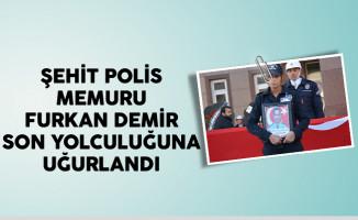 Şehit Polis Memuru Furkan Demir Son Yolculuğuna Uğurlandı