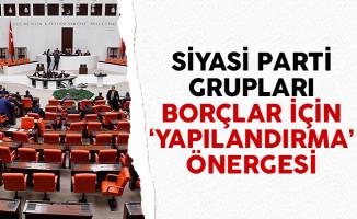 Siyasi parti grupları borçlar için 'yapılandırma' önergesi