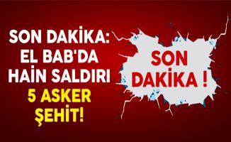 Son Dakika: El Bab'da Hain Saldırı 5 Asker Şehit!