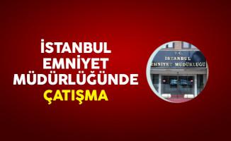 Son Dakika! İstanbul Emniyet Müdürlüğünde Çatışma