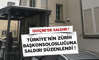 SON DAKİKA: Türkiye'nin Zürih Başkonsolosluğuna saldırı