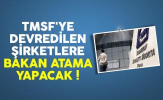 TMSF'ye devredilen şirketlere atama yapılacak