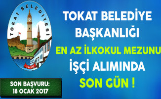 Tokat Belediye Başkanlığı En Az İlkokul Mezunu İşçi Alımında Son Gün !