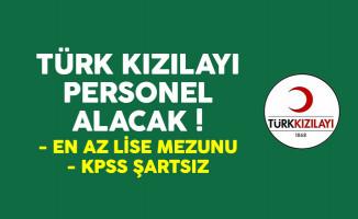 Türk Kızılayı KPSS şartsız en az lise mezunu personel alımı yapıyor