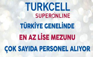 Turkcell Superonline Türkiye Genelinde En Az Lise Mezunu Çok Sayıda Personel Alıyor