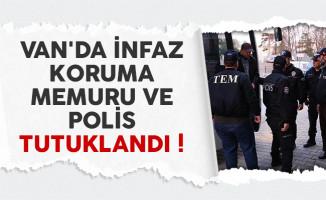Van'da infaz koruma memuru (İKM) ve polis tutuklandı