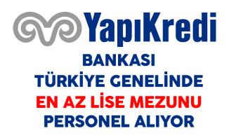 Yapı Kredi Bankası Türkiye Genelinde En Az Lise Mezunu Çok Sayıda Personel Alıyor