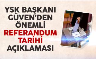YSK Başkanı Güven'den Referandum Tarihi Hakkında Önemli Açıklamalar