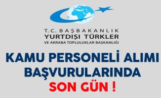Yurtdışı Türkler ve Akraba Topluluklar Başkanlığı Kamu Personeli Alımında Son Gün !