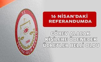 Anayasa Değişikliği Referandumunda Görev Alacak Kişilere Verilecek Ücretler Belli Oldu
