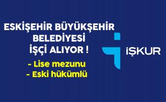 Eskişehir Büyükşehir Belediyesi Eski Hükümlü İşçi Alıyor