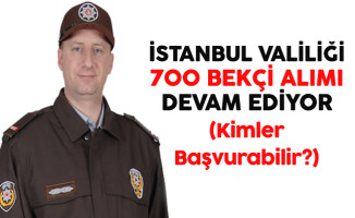 İstanbul Valiliği Lise Mezunu 700 Bekçi Alımı Başvuruları Devam Ediyor (Kimler Başvurabilir?)
