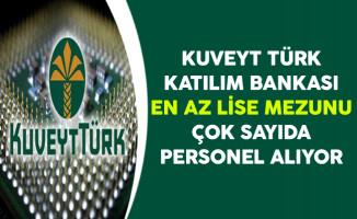 Kuveyt Türk Katılım Bankası En Az Lise Mezunu Çok Sayıda Personel Alıyor