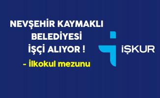 Nevşehir Kaymaklı Belediyesi En Az İlkokul Mezunu İşçi Alıyor
