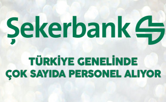 Şekerbank Türkiye Genelinde Çok Sayıda Personel Alıyor