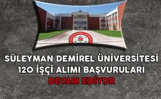 Süleyman Demirel Üniversitesi 120 İşçi Alımı Başvuruları Devam Ediyor