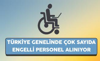 Türkiye Genelinde Çok Sayıda Engelli Personel Alınıyor