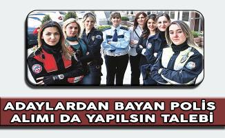 10 Bin Yeni Polis Alımında Bayan Alımı da Yapılsın Talebi