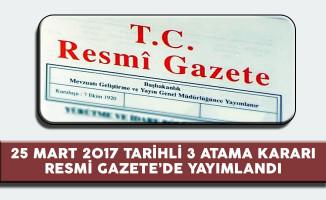 25 Mart 2017 Tarihli 3 Atama Kararı Resmi Gazete'de Duyuruldu