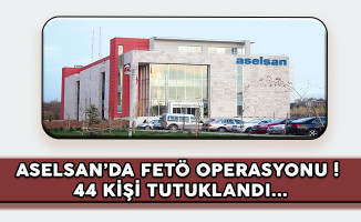ASELSAN'da FETÖ Operasyonu: 44 Kişi Tutuklandı