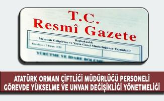 Atatürk Orman Çiftliği Müdürlüğü Personeli Görevde Yükselme ve Unvan Değişikliği Yönetmeliği Resmi Gazete'de Yayımlandı