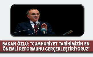 Bakan Özlü'den Türkiye'nin En Önemli Reformu Açıklaması!