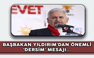 Başbakan Binali Yıldırım'dan Önemli 'Dersim' Mesajı