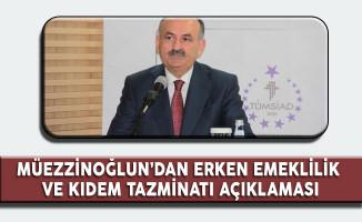 Çalışma Bakanı Müezzinoğlu'ndan Erken Emelilik ve Kıdem Tazminatı Açıklaması