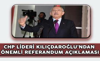 CHP Genel Başkanı Kılıçdaroğlu'ndan Önemli Referandum Açıklaması