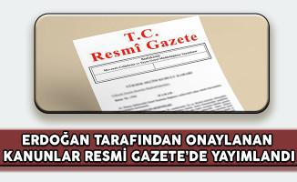 Cumhurbaşkanı Erdoğan Tarafından Onaylanan 24 Kanun Yürürlüğe Girdi