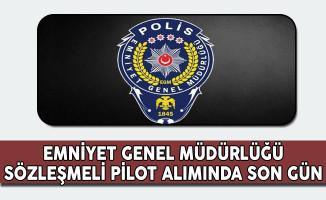 Emniyet Genel Müdürlüğü (EGM) Pilot Alımında Son Gün!