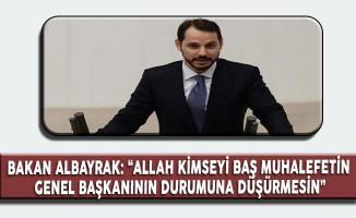 """Enerji ve Tabii Kaynaklar Bakanı Albayrak:""""Allah Kimseyi Kemal Kılıçdaroğlu'nun Durumuna Düşürmesin"""""""