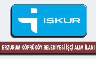 Erzurum Köprüköy İşçi Alım İlanı