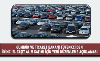 Gümrük ve Ticaret Bakanı Tüfenkci'den, ikinci El Taşıt Alım Satımında Yeni Bir Düzenleme Açıklaması
