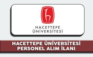 Hacettepe Üniversitesi Personel Alım İlanı