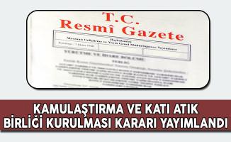Kamulaştırma ve Katı Atık Birliği Kurulması Kararı Resmi Gazete'de Yayımlandı