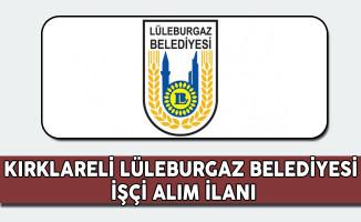 Kırklareli Lüleburgaz Belediyesi İşçi Alım İlanı