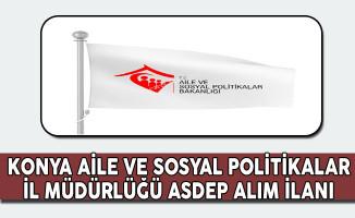 Konya Aile ve Sosyal Politikalar İl Müdürlüğü ASDEP Alım İlanı
