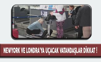 Newyork ve Londra'ya Uçacak Vatandaşlar Dikkat !