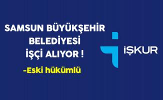 Samsun Büyükşehir Belediyesi Eski Hükümlü İşçi Alıyor