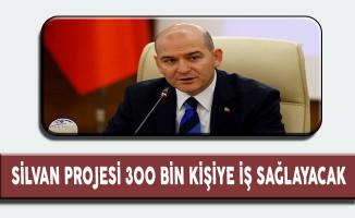 Silvan Projesi 300 Bin Kişiye İş Sağlayacak