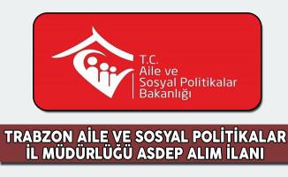 Trabzon Aile ve Sosyal Politikalar İl Müdürlüğü ASDEP Alım İlanı
