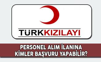 Türk Kızılayı Personel Alım İlanına Kimler Başvuru Yapabilir?