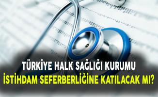 Türkiye Halk Sağlığı Kurumu İstihdam Seferberliğine Katılmayacak Mı?