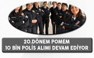 20.Dönem POMEM 10 Bin Polis Alım Süreci Devam Ediyor